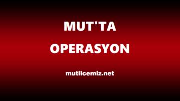 MUT'TA UYUŞTURUCU OPERASYONU